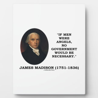 James Madison If Men Were Angels No Gov't Would Be Plaque