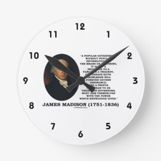 James Madison Knowledge Forever Govern Ignorance Round Clock