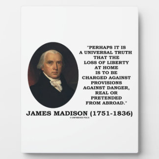 James Madison Loss Of Liberty At Home Danger Quote Plaque