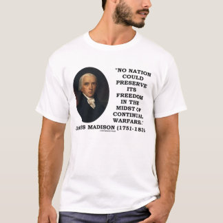 James Madison No Nation Preserve Its Freedom Quote T-Shirt