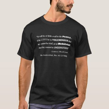Lawyer Themed James Madison Quote from The Federalist, No. 62 T-Shirt