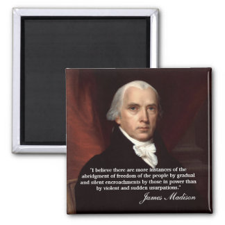"""James Madison Quote """"I believe there..."""" 2 Inch Square Magnet"""