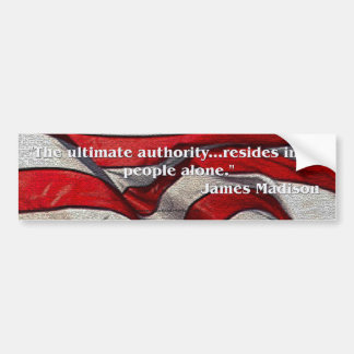 James Madison Quote - The ultimate authority... Bumper Sticker