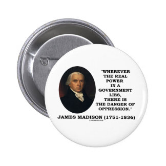 James Madison Real Power Lies Danger Of Oppression Pinback Button