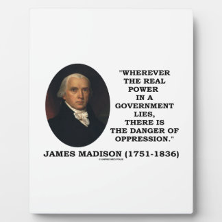 James Madison Real Power Lies Danger Of Oppression Plaque