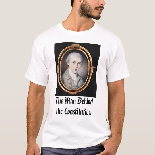 James Madison, The Man Behindthe Constitution T-Shirt