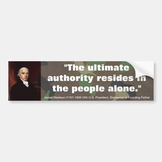 James Madison ULTIMATE AUTHORITY RESIDES IN PEOPLE Bumper Sticker