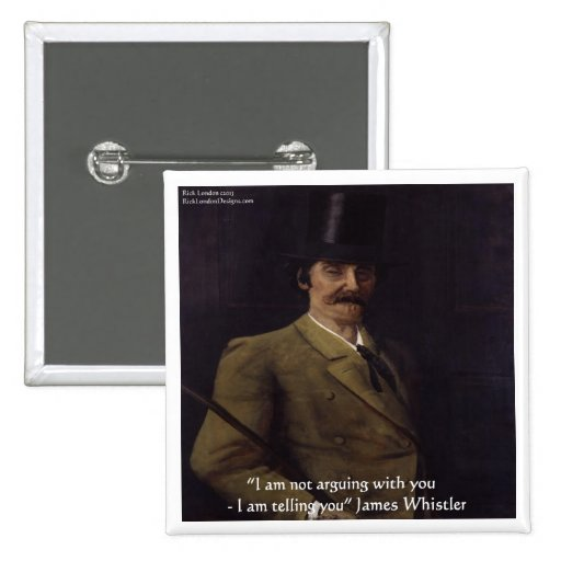 """James Whistler """"I'm Telling You"""" Quote Pinback Button"""