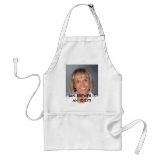 Jan Brewer is an idiot Adult Apron