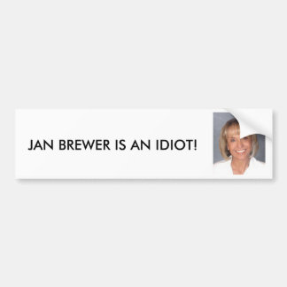 Jan Brewer is an idiot Bumper Sticker