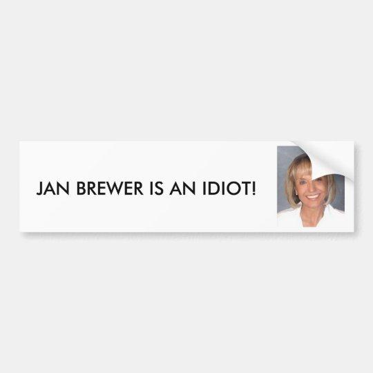 Jan Brewer is an idiot Bumper Sticker