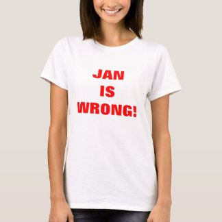 JAN IS WRONG! T-Shirt