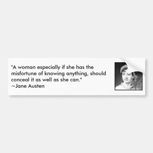 "jane_austen, ""A woman especially if she has the... Bumper Sticker"