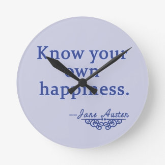 Jane Austen Know Your Own Happiness Quote Round Clock