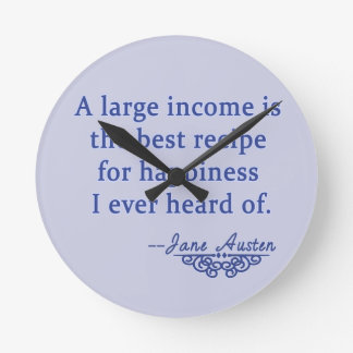 Jane Austen Quote A Large Income Round Clock
