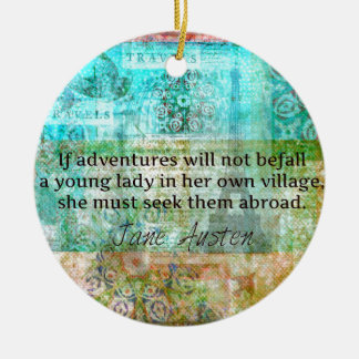 Jane Austen quote about adventure and travel Ceramic Ornament