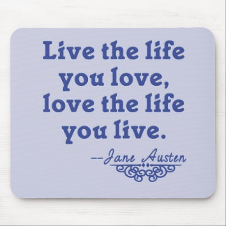 Jane Austen Quote Live the Life You Love Mouse Pads