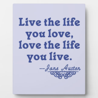 Jane Austen Quote Live the Life You Love Display Plaques