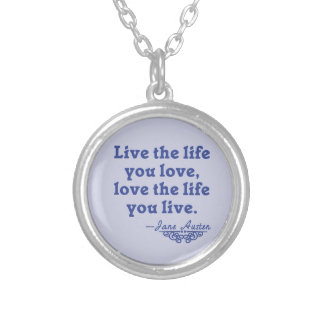 Jane Austen Quote Live the Life You Love Silver Plated Necklace
