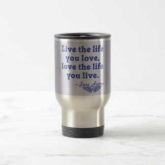 Jane Austen Quote Live the Life You Love Travel Mug