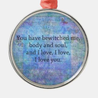 Jane Austen romantic quote Mr. Darcy Metal Ornament