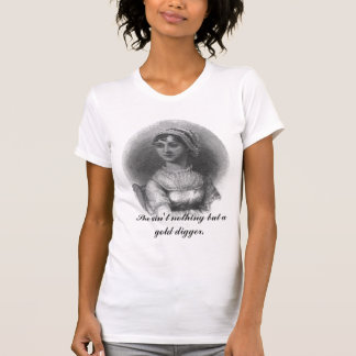 Jane Austen She ain t nothing but a gold digger T-shirts