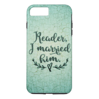 Jane Eyre Reader I Married Him iPhone 7 Plus Case