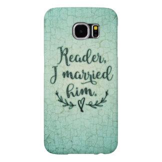 Jane Eyre Reader I Married Him Samsung Galaxy S6 Case