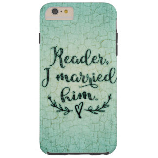Jane Eyre Reader I Married Him Tough iPhone 6 Plus Case