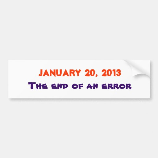 January 20, 2013, The end of an error Car Bumper Sticker