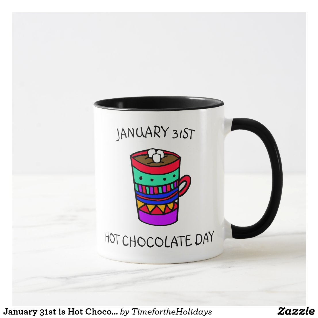 January 31st is Hot Chocolate Day Holidays Mug