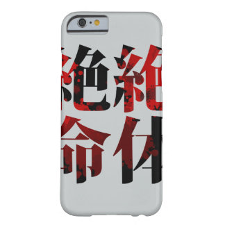 Japanese Kanji Chinese character - Zettaizetsumei- Barely There iPhone 6 Case
