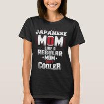 Japanese Mom Like A Regular Mom Only Cooler T-Shirt