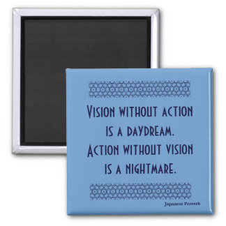 Japanese proverb Vision without action 2 Inch Square Magnet