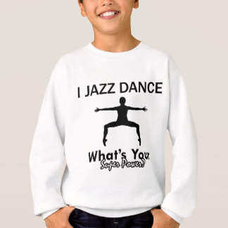 Jazz Dancing designs Sweatshirt