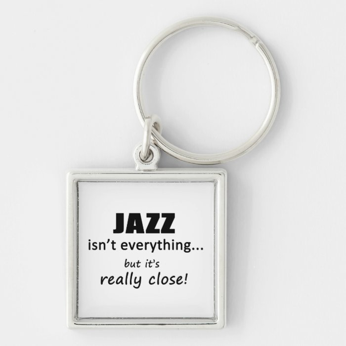 Jazz Isn't Everything Keychain