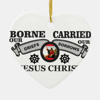 JC borne to carry griefs and sorrows Ceramic Ornament