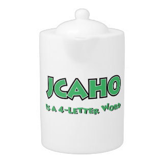 JCAHO is a 4-Letter Word Teapot