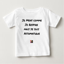 I LIE AS I BREATHE, BUT I AM ASTHMATIC BABY T-Shirt