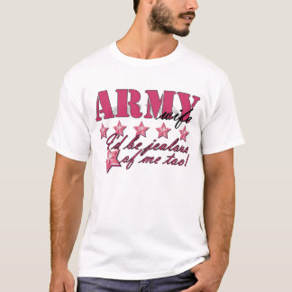 jealous of me: army wife T-Shirt