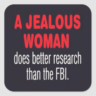JEALOUS WOMAN DOES BETTER RESEARCH THAN THE FBI FU SQUARE STICKER