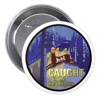 Jeb! caught in the headlights pinback button