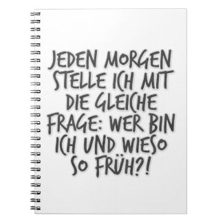 Jeden Morgen stelle ich mit die gleiche Frage ... Spiral Notebook