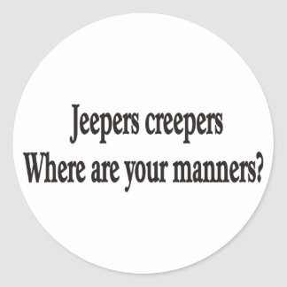 Jeepers creepers where are your manners sticker