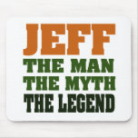 ¡Jeff - el hombre, el mito, la leyenda! Alfombrilla De Raton