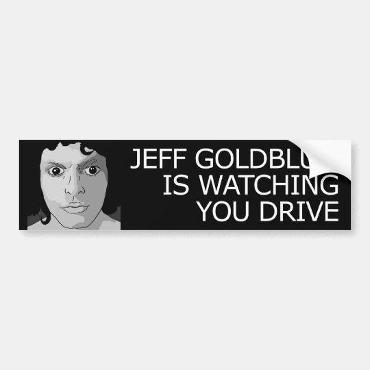 Jeff Goldblum Is Watching You Drive Bumper Sticker