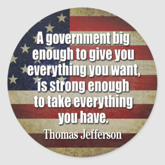 Jefferson: Big Governement will take everything... Classic Round Sticker