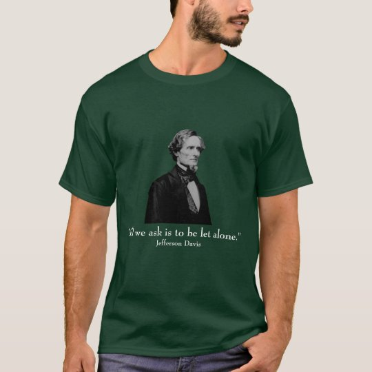 Jefferson Davis and quote T-Shirt