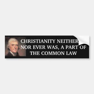 Jefferson.jpg, CHRISTIANITY NEITHER IS, NOR EVE... Bumper Sticker
