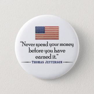 Jefferson: Never spend money before... Button